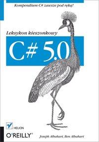 C# 5.0. Leksykon kieszonkowy. Wydanie III - Joseph Albahari - ebook