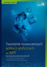 Tworzenie nowoczesnych aplikacji graficznych w WPF - Jarosław Cisek - ebook