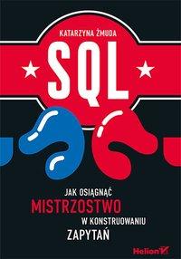 SQL. Jak osiągnąć mistrzostwo w konstruowaniu zapytań - Katarzyna Żmuda - ebook