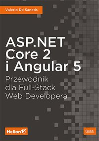 ASP.NET Core 2 i Angular 5. Przewodnik dla Full-Stack Web Developera - Valerio De Sanctis - ebook