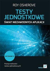 Testy jednostkowe. Świat niezawodnych aplikacji. Wydanie II - Roy Osherove - ebook