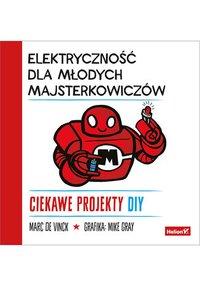 Elektryczność dla młodych majsterkowiczów. Ciekawe projekty DIY - Marc de Vinck - ebook