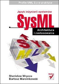 Język inżynierii systemów SysML. Architektura i zastosowania. Profile UML 2.x w praktyce - Stanisław Wrycza - ebook