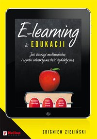 E-learning w edukacji. Jak stworzyć multimedialną i w pełni interaktywną treść dydaktyczną - Zbigniew Zieliński - ebook