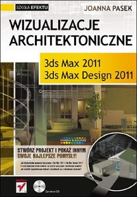 Wizualizacje architektoniczne. 3ds Max 2011 i 3ds Max Design 2011. Szkoła efektu - Joanna Pasek - ebook
