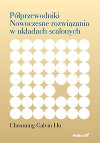 Półprzewodniki. Nowoczesne rozwiązania w układach scalonych - Chenming Calvin Hu - ebook