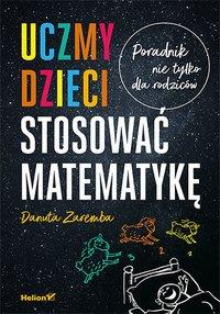 Uczmy dzieci stosować matematykę. Poradnik nie tylko dla rodziców - Danuta Zaremba - ebook