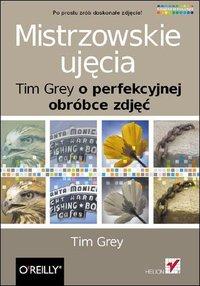 Mistrzowskie ujęcia. Tim Grey o perfekcyjnej obróbce zdjęć - Tim Grey - ebook