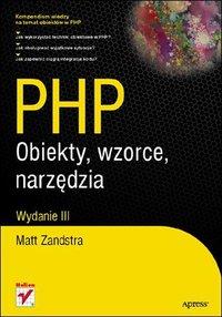PHP. Obiekty, wzorce, narzędzia. Wydanie III - Matt Zandstra - ebook