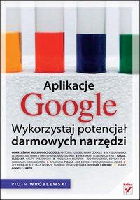 Aplikacje Google. Wykorzystaj potencjał darmowych narzędzi - Piotr Wróblewski - ebook