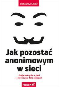 Jak pozostać anonimowym w sieci - Radosław Sokół - ebook