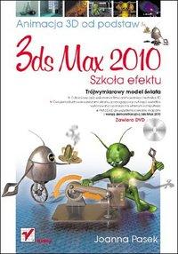 3ds max 2010. Animacja 3D od podstaw. Szkoła efektu - Joanna Pasek - ebook
