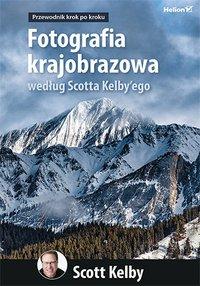 Fotografia krajobrazowa według Scotta Kelby'ego. Przewodnik krok po kroku - Scott Kelby - ebook