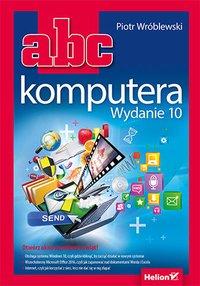 ABC komputera. Wydanie 10 - Piotr Wróblewski - ebook