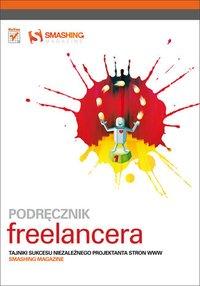 Podręcznik freelancera. Tajniki sukcesu niezależnego projektanta stron WWW. Smashing Magazine - Smashing Magazine - ebook