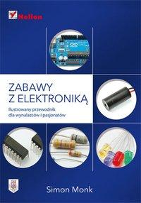 Zabawy z elektroniką. Ilustrowany przewodnik dla wynalazców i pasjonatów - Simon Monk - ebook
