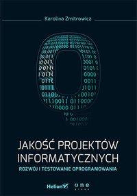 Jakość projektów informatycznych. Rozwój i testowanie oprogramowania - Karolina Zmitrowicz - ebook