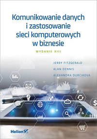 Komunikowanie danych i zastosowanie sieci komputerowych w biznesie. Wydanie XIII - Jerry FitzGerald - ebook