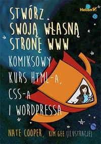 Stwórz swoją własną stronę WWW. Komiksowy kurs HTML-a, CSS-a i WordPressa - Nate Cooper - ebook