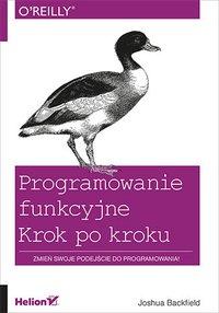 Programowanie funkcyjne. Krok po kroku - Joshua Backfield - ebook