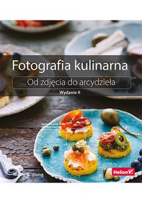 Fotografia kulinarna. Od zdjęcia do arcydzieła. Wydanie II - Nicole S. Young - ebook
