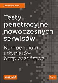 Testy penetracyjne nowoczesnych serwisów. Kompendium inżynierów bezpieczeństwa - Prakhar Prasad - ebook
