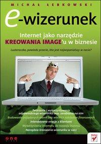 E-wizerunek. Internet jako narzędzie kreowania image'u w biznesie - Michał Łebkowski - ebook