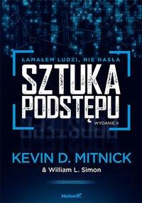 Sztuka podstępu. Łamałem ludzi, nie hasła. Wydanie II - Kevin D. Mitnick (Author) - ebook
