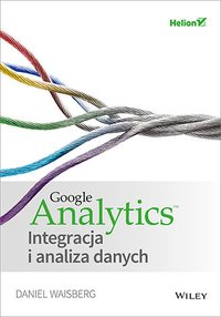 Google Analytics. Integracja i analiza danych - Daniel Waisberg - ebook
