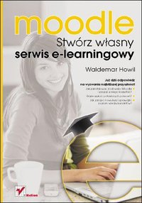 Moodle. Stwórz własny serwis e-learningowy - Waldemar Howil - ebook