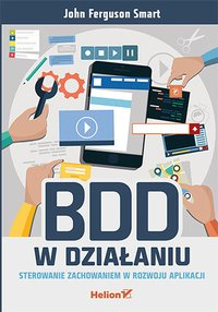 BDD w działaniu. Sterowanie zachowaniem w rozwoju aplikacji - John Ferguson Smart - ebook