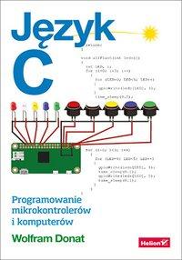 Język C. Programowanie mikrokontrolerów i komputerów - Wolfram Donat - ebook