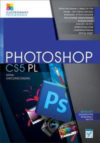 Photoshop CS5 PL. Ilustrowany przewodnik - Anna Owczarz-Dadan - ebook