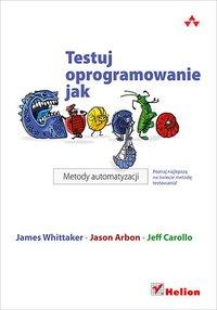Testuj oprogramowanie jak Google. Metody automatyzacji - James A. Whittaker - ebook