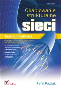 Okablowanie strukturalne sieci. Teoria i praktyka. Wydanie II - Rafał Pawlak - ebook