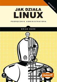 Jak działa Linux. Podręcznik administratora. Wydanie II - Brian Ward - ebook