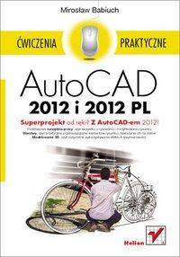 AutoCAD 2012 i 2012 PL. Ćwiczenia praktyczne - Mirosław Babiuch - ebook