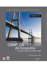 GIMP 2.6 dla fotografów - techniki cyfrowej obróbki zdjęć. Od inspiracji do obrazu - Klaus Gölker - ebook