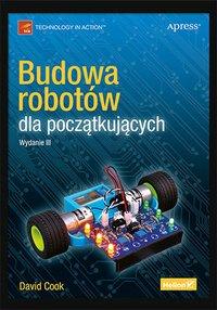 Budowa robotów dla początkujących. Wydanie III - David Cook - ebook