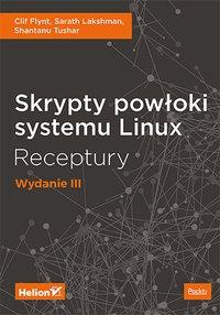 Skrypty powłoki systemu Linux. Receptury. Wydanie III - Clif Flynt - ebook