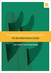 Programowanie w języku Kotlin. The Big Nerd Ranch Guide - Josh Skeen - ebook