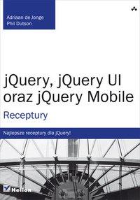 jQuery, jQuery UI oraz jQuery Mobile. Receptury - Adriaan de Jonge - ebook