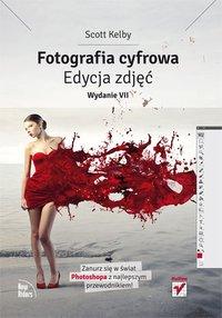 Fotografia cyfrowa. Edycja zdjęć. Wydanie VII - Scott Kelby - ebook