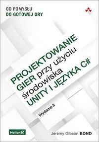 Projektowanie gier przy użyciu środowiska Unity i języka C#. Od pomysłu do gotowej gry. Wydanie II - Jeremy Gibson Bond - ebook
