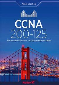 CCNA 200-125. Zostań administratorem sieci komputerowych Cisco - Adam Józefiok - ebook