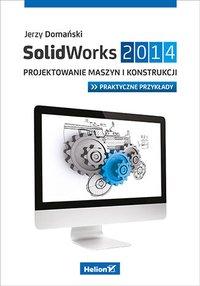 SolidWorks 2014. Projektowanie maszyn i konstrukcji. Praktyczne przykłady - Jerzy Domański - ebook