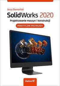 SolidWorks 2020. Projektowanie maszyn i konstrukcji. Praktyczne przykłady - Jerzy Domański - ebook