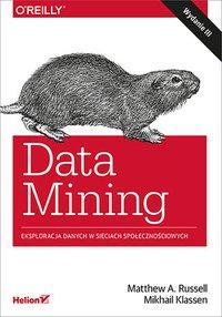 Data Mining. Eksploracja danych w sieciach społecznościowych. Wydanie III - Matthew A. Russell - ebook