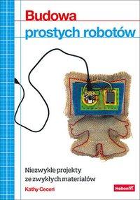 Budowa prostych robotów. Niezwykłe projekty ze zwykłych materiałów - Kathy Ceceri - ebook