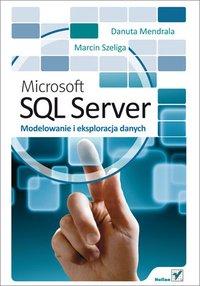 Microsoft SQL Server. Modelowanie i eksploracja danych - Danuta Mendrala - ebook